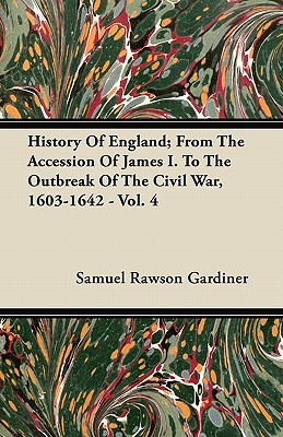 History Of England; From The Accession Of James I. To The Outbreak Of The Civil War, 1603-1642 - Vol. 4 - Gardiner, Samuel Rawson