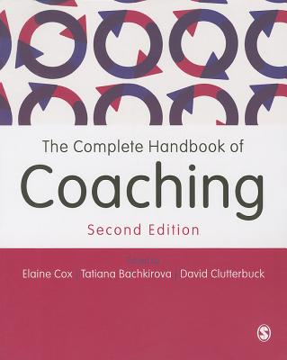 The Complete Handbook of Coaching - Cox, Elaine, Dr. (Editor), and Bachkirova, Tatiana (Editor), and Clutterbuck, David A, Dr. (Editor)