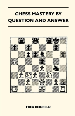 Chess Mastery by Question and Answer - Reinfeld, Fred