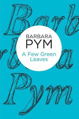 A Few Green Leaves - Pym, Barbara