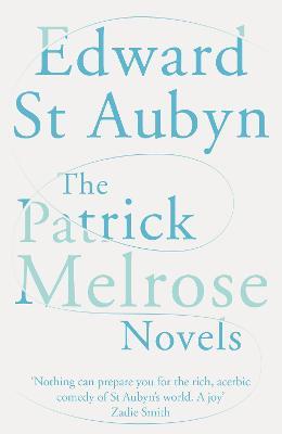 The Patrick Melrose Novels - St. Aubyn, Edward