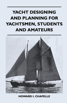 Yacht Designing and Planning for Yachtsmen, Students and Amateurs - Chapelle, Howard I