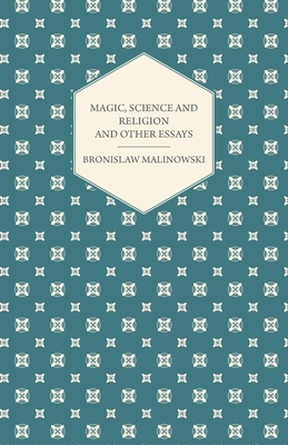Magic, Science and Religion and Other Essays - Malinowski, Bronislaw