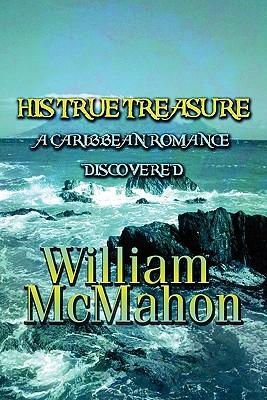 His True Treasure - McMahon, William