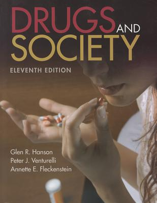 Drugs and Society - Hanson, Glen R, and Venturelli, Peter J, and Fleckenstein, Annette E