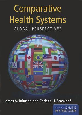 Comparative Health Systems: Global Perspectives - Johnson, James A, and Stoskopf, Carleen
