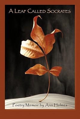 A Leaf Called Socrates: Poetry Memoir by Ann Holmes - Holmes, Ann