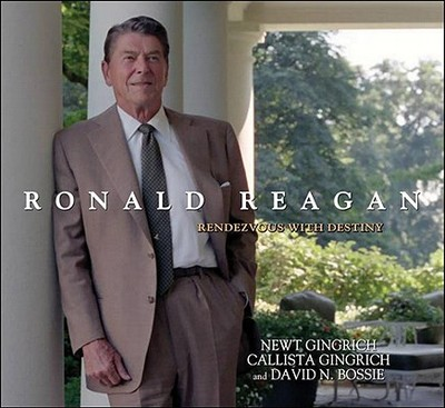 Ronald Reagan: Rendezvous with Destiny - Gingrich, Newt, Dr., and Gingrich, Callista, and Bossie, David N