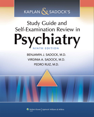 Kaplan & Sadock's Study Guide and Self-Examination Review in Psychiatry - Sadock, Benjamin J, MD, and Sadock, Virginia A, M.D., and Ruiz, Pedro, Dr., MD