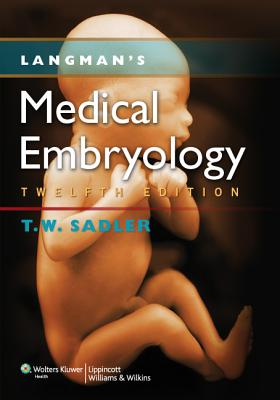 Langman's Medical Embryology - Sadler, T W, PhD, and Tosney, Kathy (Contributions by), and Chescheir, Nancy C (Contributions by), and Imseis, Hytham...