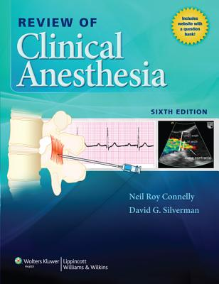 Review of Clinical Anesthesia - Connelly, Neil, MD, and Silverman, David G, MD