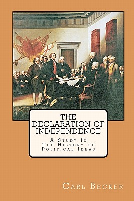 The Declaration of Independence: A Study in the History of Political Ideas - Becker, Carl