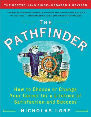 The Pathfinder: How to Choose or Change Your Career for a Lifetime of Satisfaction and Success - Lore, Nicholas