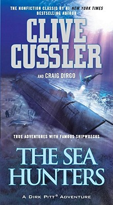 The Sea Hunters: True Adventures with Famous Shipwrecks - Cussler, Clive, and Dirgo, Craig