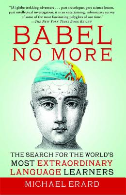 Babel No More: The Search for the World's Most Extraordinary Language Learners - Erard, Michael