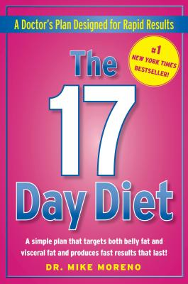 The 17 Day Diet: A Doctor's Plan Designed for Rapid Results - Moreno, Mike, MD, and Moreno, Mike, Dr., and Moreno, Dr Mike