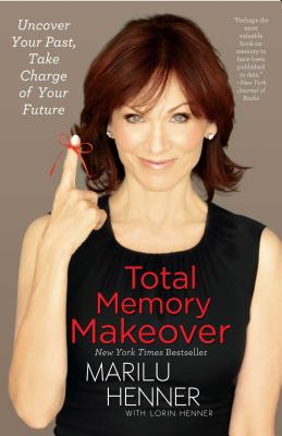 Total Memory Makeover: Uncover Your Past, Take Charge of Your Future - Henner, Marilu