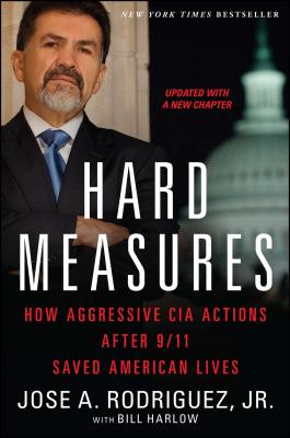 Hard Measures: How Aggressive CIA Actions After 9/11 Saved American Lives - Rodriguez, Jose A, Jr., and Harlow, Bill