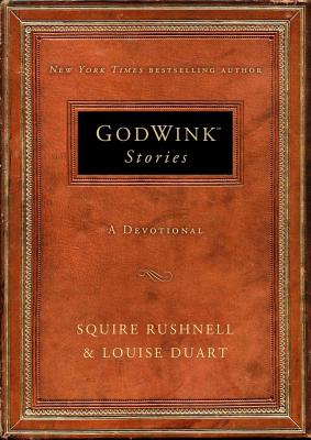 Godwink Stories: A Devotional - Rushnell, Squire D, and Duart, Louise