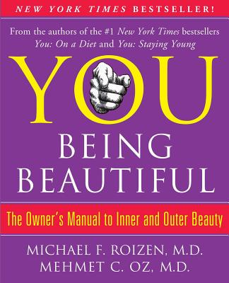 You: Being Beautiful: The Owner's Manual to Inner and Outer Beauty - Roizen, Michael F, M.D., and Oz, Mehmet C, M.D.