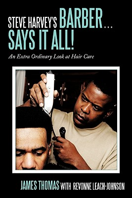 Steve Harvey's Barber . . . Says It All!: An Extra Ordinary Look at Hair Care - Thomas, James, and Leach-Johnson, Revonne