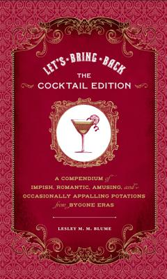 Let's Bring Back: The Cocktail Edition: A Compendium of Impish, Romantic, Amusing, and Occasionally Appalling Potations from Bygone Eras - Blume, Lesley M M, and McFerrin, Grady (Illustrator)