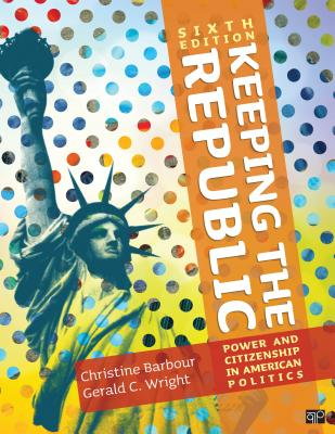 Keeping the Republic: Power and Citizenship in American Politics - Barbour, Christine C., and Wright, Gerald C.