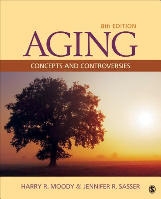 Aging: Concepts and Controversies - Moody, Harry R, Dr., Ph.D., and Sasser, Jennifer R