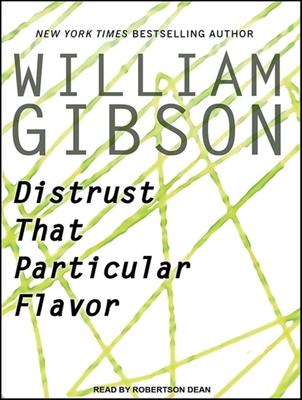Distrust That Particular Flavor - Gibson, William, and Dean, Robertson (Narrator)