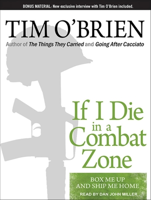 If I Die in a Combat Zone: Box Me Up and Ship Me Home - O'Brien, Tim, and Miller, Dan (Narrator)