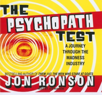 The Psychopath Test: A Journey Through the Madness Industry - Ronson, Jon (Read by)