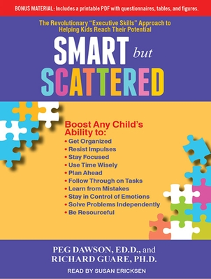 """Smart But Scattered: The Revolutionary """"Executive Skills"""" Approach to Helping Kids Reach Their Potential - Dawson, Peg, and Guare, Richard, and Ericksen, Susan (Narrator)"""