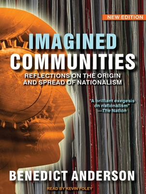 Imagined Communities: Reflections on the Origin and Spread of Nationalism - Anderson, Benedict, and Foley, Kevin (Read by)