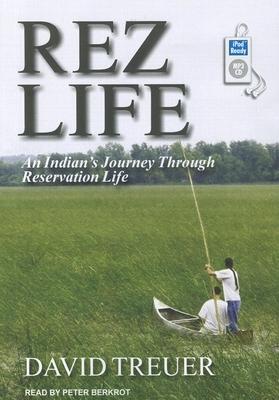 Rez Life: An Indian's Journey Through Reservation Life - Treuer, David, and Berkrot, Peter (Narrator)