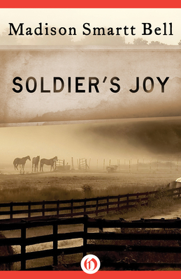Soldier's Joy - Bell, Madison Smartt