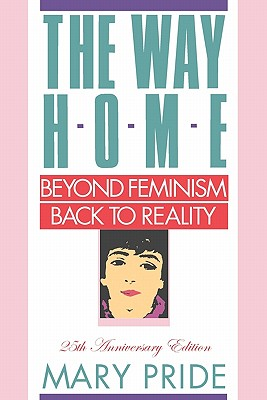 The Way Home: Beyond Feminism, Back to Reality - Pride, Mary