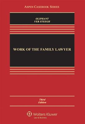 Work of the Family Lawyer - Oliphant, Robert E, and Ver Steegh, Nancy