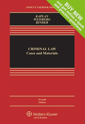 Criminal Law: Cases and Materials - Kaplan, John, and Weisberg, Robert, and Binder, Guyora