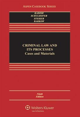 Criminal Law and Its Processes: Cases and Materials - Kadish, Sanford H, and Schulhofer, Stephen J, Professor, and Steiker, Carol S