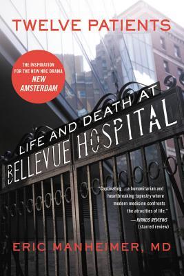 Twelve Patients: Life and Death at Bellevue Hospital - Manheimer, Eric
