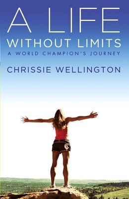 A Life Without Limits: A World Champion's Journey - Wellington, Chrissie, and Aylwin, Michael