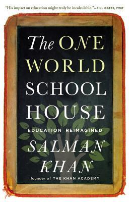 The One World Schoolhouse: Education Reimagined - Khan, Salman