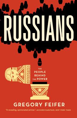 Russians: The People Behind the Power - Feifer, Gregory