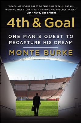 4th and Goal: One Man's Quest to Recapture His Dream - Burke, Monte