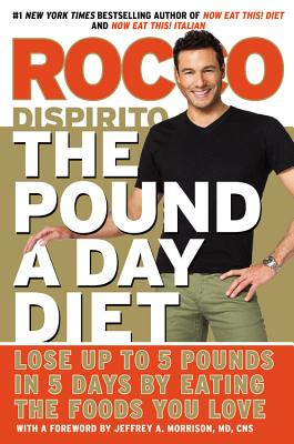 The Pound a Day Diet: Lose Up to 5 Pounds in 5 Days by Eating the Foods You Love - DiSpirito, Rocco