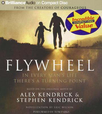 Flywheel: In Every Man's Life There's a Turning Point - Kendrick, Alex, and Kendrick, Stephen, and Parks, Tom, Ph.D. (Performed by)