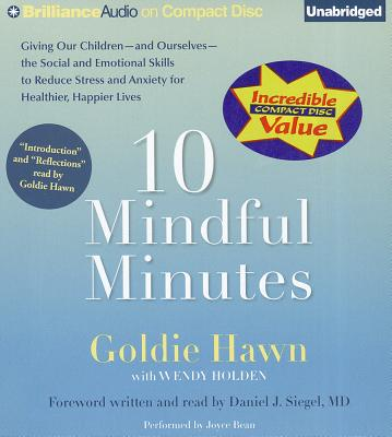 10 Mindful Minutes: Giving Our Children--And Ourselves--The Social and Emotional Skills to Reduce Stress and Anxiety for Healthier, Happier Lives - Hawn, Goldie, and Bean, Joyce (Performed by), and Holden, Wendy