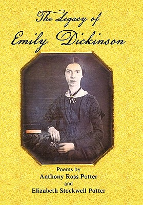 The Legacy of Emily Dickinson - Potter, Anthony Ross