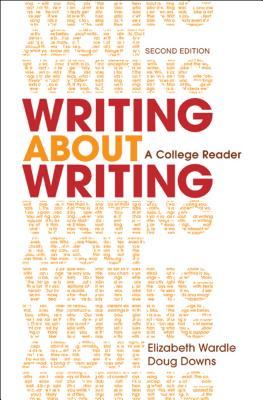 Writing about Writing: A College Reader - Wardle, Elizabeth, and Downs, Douglas