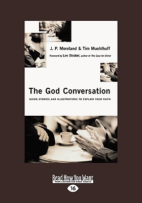 The God Conversation: Using Stories and Illustrations to Explain Your Faith (Easyread Large Edition) - Moreland, J P